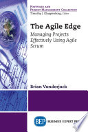 The Agile edge : managing projects effectively using Agile Scrum