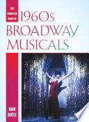 The complete book of 1960s Broadway musicals / Dan Dietz.