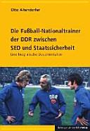 Die Fußball-Nationaltrainer der DDR zwischen SED und Staatssicherheit