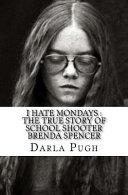 I Hate Mondays: The True Story of School Shooter Brenda Spencer