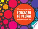 Educação no plural: da sala de aula às tecnologias digitais