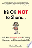 It s OK Not to Share and Other Renegade Rules for Raising Competent and Compassionate Kids