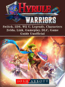 Hyrule Warriors  Switch  3DS  Wii U  Legends  Characters  Zelda  Link  Gameplay  DLC  Game Guide Unofficial