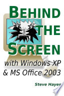 Behind the Screen with Windows XP and MS Office 2003