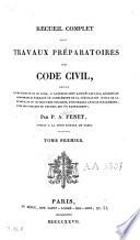 Recueil complet des travaux pr  paratoires du Code Civil  suivi d une   dition de ce code