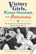 Victory Girls  Khaki Wackies  and Patriotutes