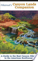 Hikernut S Canyon Lands Companion A Guide To The Best Canyon Hikes In The American Southwest