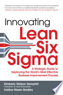 Innovating Lean Six Sigma  A Strategic Guide to Deploying the World s Most Effective Business Improvement Process