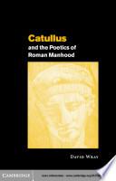 Catullus And The Poetics Of Roman Manhood book