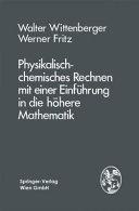 Physikalisch-chemisches Rechnen mit einer Einführung in die hh̲ere Mathematik