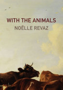 With the Animals by Noelle Revaz
