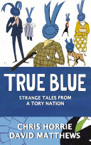 True Blue: Strange Tales from a Tory Nation Writers Set Out On A Journey