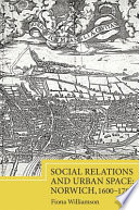 Social Relations and Urban Space  Norwich  1600 1700
