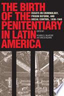 The Birth of the Penitentiary in Latin America