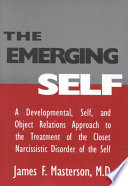 The Emerging Self: A Developmental, Self, and Object Relations Approach to the Treatment of the Closet Narcissistic Disorder of the Self