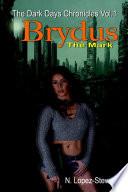 Brydus the Mark  The Dark Days Chronicles Vol 1