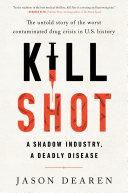 Kill Shot: A Shadow Industry, A Deadly Disease