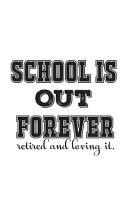 School Is Out Forever  Retired And Loving It Book PDF
