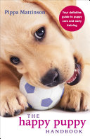 The Happy Puppy Handbook : know about training and caring for your new...