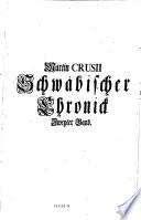 Martin Crusii Schwäbische Chronick, worinnen zu finden ist, was sich von Erschaffung der Welt an biß auf das Jahr 1596 in Schwaben zugetragen ... aus dem Lateinischen übers. Nebst einer Vorrede ... von Johann Jacob Moser