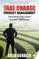 Take Charge Product Management  Time Tested Tips  Tactics and Tools for the New Or Improved Product Manager