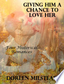 Giving Him a Chance to Love Her  Four Historical Romances