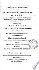 Catalogus librorum quos ... Christophorus Theophilus de Murr ... collegerat ... publicae auctionis lege ... distrahen-dorum