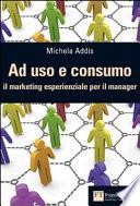 Ad uso e consumo  Il marketing esperienziale per il manager
