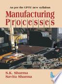 Manufacturing Processes  as Per The Uptu New Syllabus