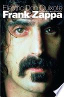 Electric Don Quixote  Die Ultimative Geschichte Von Frank Zappa
