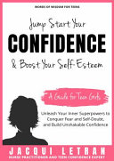 Jump Start Your Confidence & Boost Your Self-Esteem: A Guide for Teen Girls Unleash Your Inner Superpowers to Conquer Fear and Self-Doubt and Build Unshakable Confidence