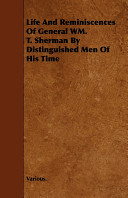 Life and Reminiscences of General Wm  T  Sherman by Distinguished Men of His Time