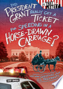 Did President Grant Really Get a Ticket for Speeding in a Horse Drawn Carriage   And Other Questions about U S  Presidents