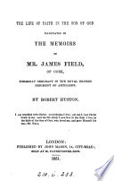 The Life Of Faith In The Son Of God Illustrated In The Memoirs Of Mr James Field