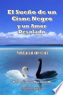 El Sue  o de un Cisne Negro y un Amor Desolado