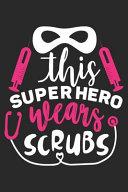 This Super Hero Wears Scrubs