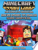 Minecraft Story Mode The Complete Adventure Game Apk Episodes Tips Download Guide Unofficial