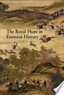 The Royal Hunt in Eurasian History