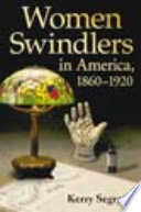 Women Swindlers in America  1860 1920