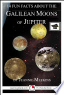14 Fun Facts About the Galilean Moons of Jupiter  A 15 Minute Book