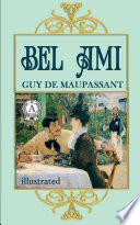 Bel Ami  or  The History of a Scoundrel  A Novel  Illustrated edition