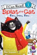 Splat the Cat  Blow  Snow  Blow
