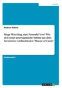 Binge Watching statt Fernseh Flow  Wie sich neue amerikanische Serien aus dem Fernsehen verabschieden   House of Cards