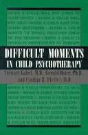 Difficult Moments in Child Psychotherapy Offers Accounts Of The Personal Experiences