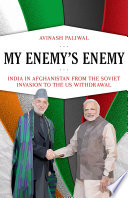My Enemy's Enemy : political and economic presence in afghanistan...