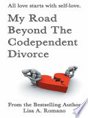 My Road Beyond The Codependent Divorce