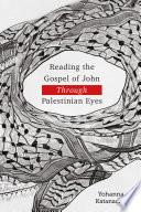 Reading The Gospel Of John Through Palestinian Eyes