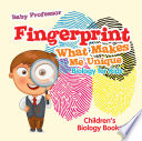 Fingerprint   What Makes Me Unique   Biology for Kids   Children s Biology Books