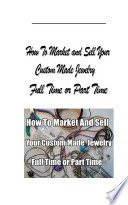 How to Market and Sell Your Custom Made Jewelry Full Time Or Part Time