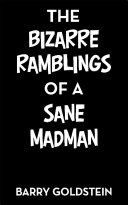 The Bizarre Ramblings Of A Sane Madman : stretch your mind and imagination and...